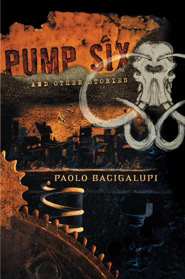 PumpSixAndOtherStories-PaoloBacigalupi